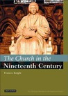 The Church in the Nineteenth Century: The I.B. Tauris History of the Christian Church