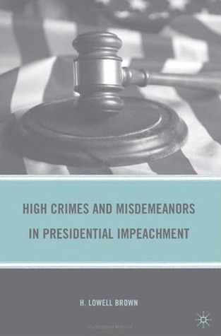 High Crimes and Misdemeanors in Presidential Impeachment