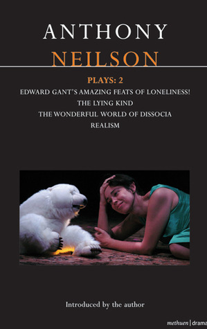 Plays 2: Edward Gant's Amazing Feats of Loneliness! / The Lying Kind / The Wonderful World of Dissocia / Realism