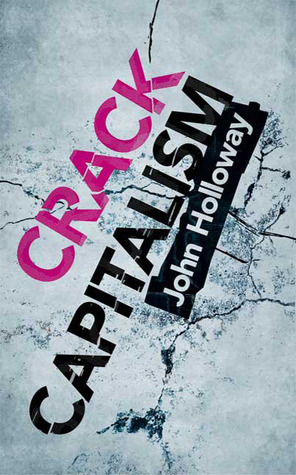 Crack Capitalism by John Holloway