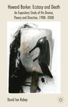 Howard Barker: Ecstasy and Death: An Expository Study of his Plays and Production Work, 1988-2008