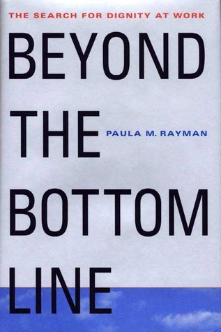 Beyond the Bottom Line: The Search for Dignity at Work