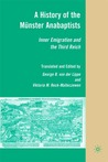 A History of the Münster Anabaptists: Inner Emigration and the Third Reich: A Critical Edition of Friedrich Reck-Malleczewen's Bockelson: A Tale of Mass Insanity