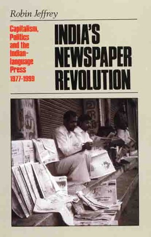 India's Newspaper Revolution: Capitalism, Technology and the Indian Language Press, 1977-1999