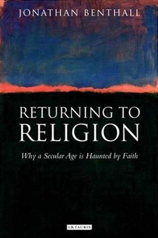 Returning to Religion: Why a Secular Age is Haunted by Faith