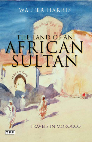 The Land of an African Sultan: Travels in Morocco