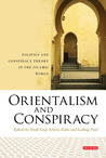 Orientalism and Conspiracy: Politics and Conspiracy Theory in the Islamic World (Library of Modern Middle East Studies)