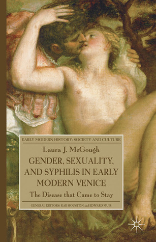 Gender, Sexuality, and Syphilis in Early Modern Venice: The Disease that Came to Stay