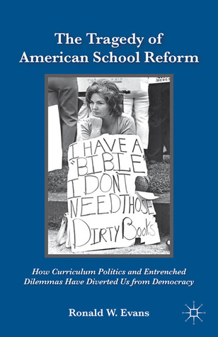 The Tragedy of American School Reform: How Curriculum Politics and Entrenched Dilemmas Have Diverted Us from Democracy