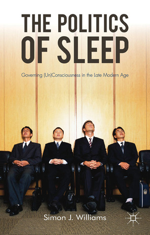 The Politics of Sleep: Governing (Un)consciousness in the Late Modern Age