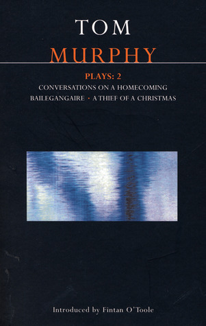 Plays 2: Conversations on a Homecoming / Bailegangaire / A Thief of a Christmas