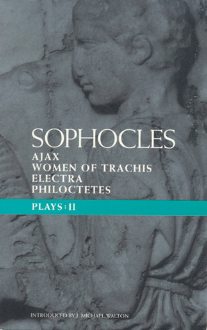 Sophocles plays 2: ajax, women of trachis, electra, philoctetes by Sophocles