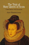 The Trial of Mary Queen of Scots: Sixteenth Century Crisis of Female Sovereignty