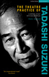 The Theatre Practice of Tadashi Suzuki: A Critical Sudy with DVD Examples