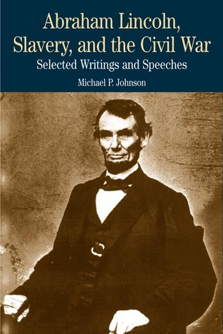 Abraham Lincoln, Slavery, and the Civil War: Selected Writings and Speeches
