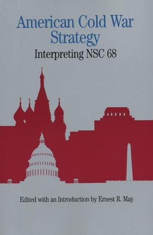 American Cold War Strategy: Interpreting NSC 68