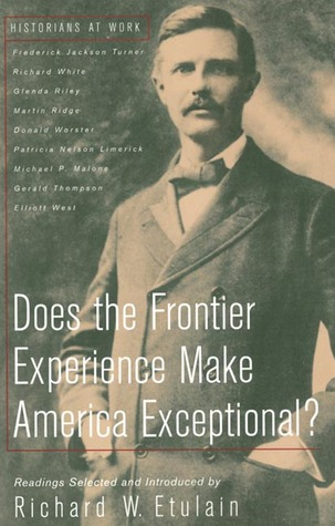 Does the Frontier Experience Make America Exceptional? by Richard W. Etulain