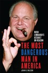 The Most Dangerous Man in America: Rush Limbaugh's Assault on Reason