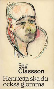 Henrietta ska du också glömma by Stig Claesson
