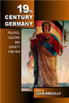 Nineteenth-Century Germany: Politics, Culture, and Society 1780-1918