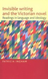 Invisible Writing and the Victorian Novel: Readings in Language and Ideology