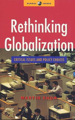 Rethinking Globalization: Critical Issues and Policy Choices