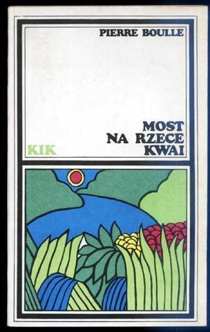 Ebook Most na rzece Kwai by Pierre Boulle TXT!