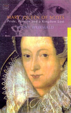 Mary, Queen of Scots: Pride, Passion and a Kingdom Lost