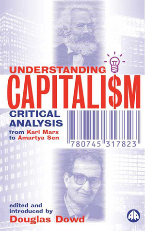 Understanding Capitalism: Critical Analysis From Karl Marx to Amartya Sen