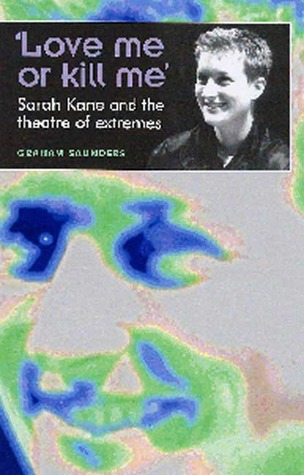 'Love Me Or Kill Me': Sarah Kane and the Theatre of Extremes