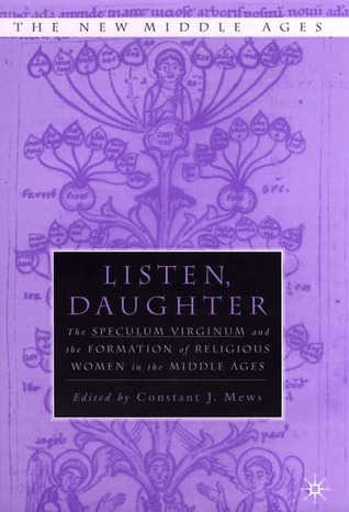 Listen, Daughter: The Speculum Virginum and the Formation of Religious Women in the Middle Ages