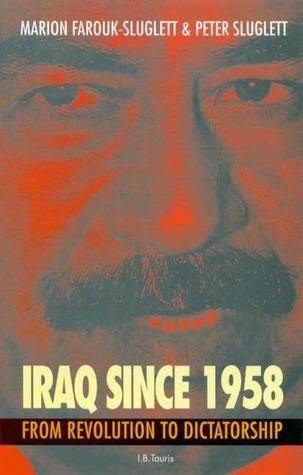 Iraq Since 1958 by Marion Farouk-Sluglett