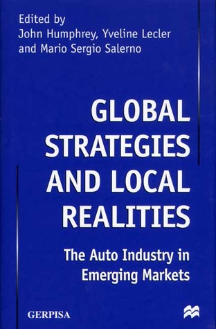 Global Strategies and Local Realities: The Auto Industry in Emerging Markets