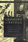 Crossing the Bridge: Comparative Essays on Medieval European and Heian Japanese Women Writers