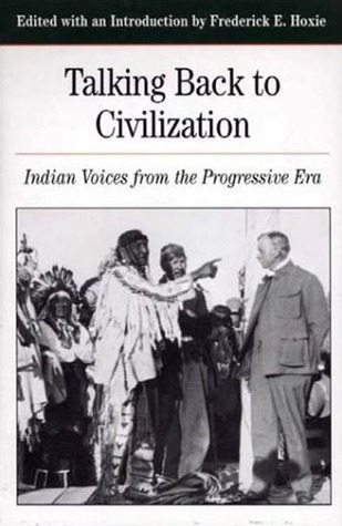 Talking Back To Civilization: Indian Voices from the Progressive Era