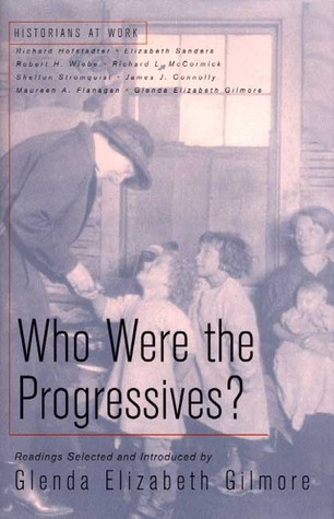 Who Were the Progressives? by Glenda Elizabeth Gilmore