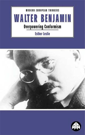 Walter Benjamin: Overpowering Conformism