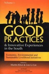 Good Practices And Innovative Experiences In The South: Volume 1: Economic, Environmental and Sustainable Livelihood Initiatives