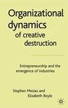 Organizational Dynamics of Creative Destruction: Entrepreneurship and the Emergence of Industries