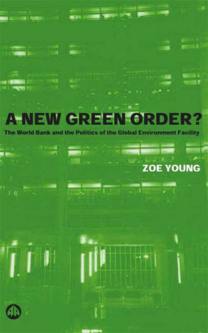 A New Green Order?: The World Bank and the Politics of the Global Environment Facility