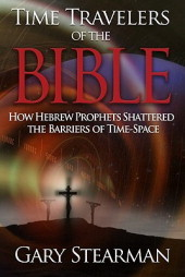 Time Travelers of the Bible by Gary Stearman