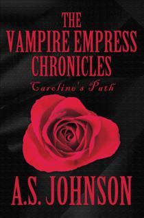 The Vampire Empress Chronicles: Carolines Path(Empress Series, 1) - A.S. Johnson