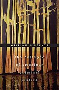 The Collapse of American Criminal Justice by William J. Stuntz