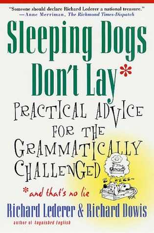 Sleeping Dogs Don't Lay: Practical Advice For The Grammatically Challenged