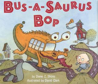 Bus-a-saurus Bop by Diane Z. Shore