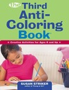 The Third Anti-Coloring Book: Creative Activities for Ages 6 and Up