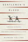 Gentlemen's Blood: A History of Dueling
