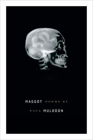 Maggot by Paul Muldoon