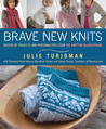 Brave New Knits: 26 Projects and Personalities from the Knitting Blogosphere