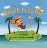Beach Is to Fun by Pat Brisson